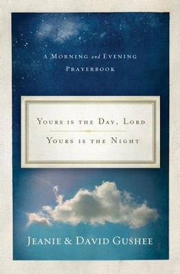 Yours Is the Day, Lord, Yours Is the Night: A Morning and Evening Prayer Book - eBook  -     By: David P. Gushee