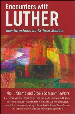 Encounters with Luther: New Directions for Critical Studies  -     By: Kirsi I. Stjerna, Brooks Schramm