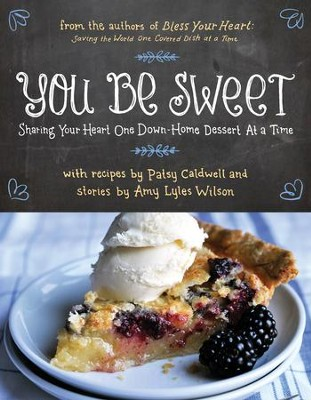 You Be Sweet: Sharing Your Heart One Down-Home Dessert at a Time - eBook  -     By: Patsy Caldwell