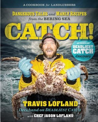 Catch!: Dangerous Tales and Manly Recipes from the Bering Sea - eBook  -     By: Travis Lofland