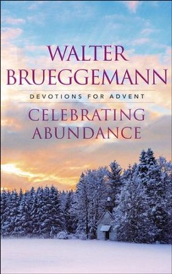 Celebrating Abundance: Devotions for Advent  -     By: Walter Brueggemann