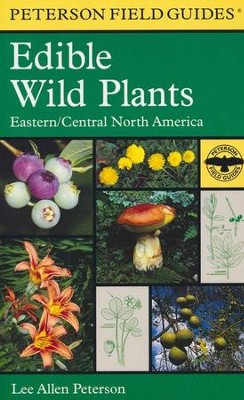 Peterson Field Guide to Edible Wild Plants   -     Edited By: Roger Tory Peterson     By: Lee Allen Peterson     Illustrated By: Lee Allen Peterson