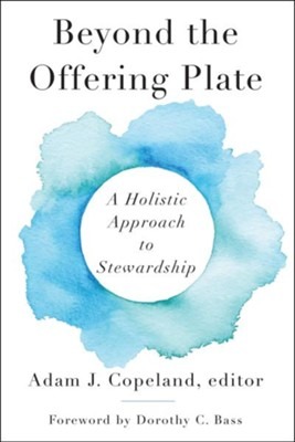 Beyond the Offering Plate: A Holistic Approach to Stewardship  -     By: Adam J. Copeland