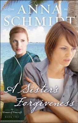 A Sister's Forgiveness, Women of Pinecraft Series #2   -     By: Anna Schmidt