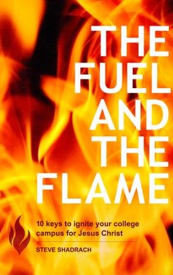The Fuel and the Flame: 10 Keys to Ignite Your College Campus for Jesus Christ  -     By: Steve Shadrach