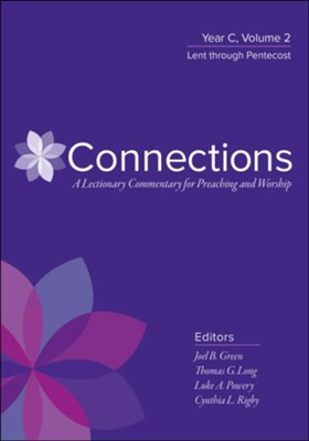 Connections: A Lectionary Commentary for Preaching and Worship Year C, Volume 2, Lent through Pentecost  -     Edited By: Joel B. Green, Thomas G. Long, Luke A. Powery, Cynthis L. Rigby