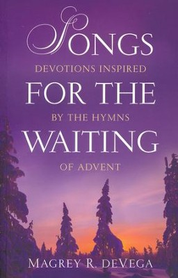 Songs for the Waiting: Devotions Inspired by the Hymns of Advent    -     By: Magrey R. deVega