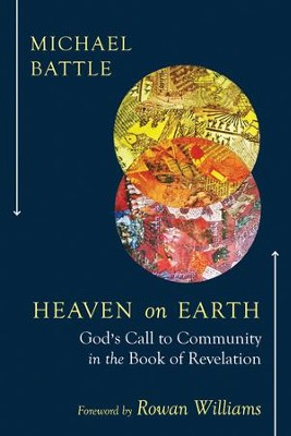 Heaven on Earth: God's Call to Community in the Book of Revelation  -     By: Michael Battle