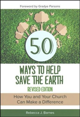 50 Ways to Help Save the Earth, Revised Edition: How You and Your Church Can Make a Difference  -     By: Rebecca Barnes