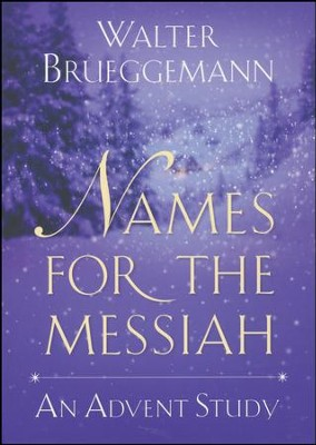 Names for the Messiah: An Advent Study  -     By: Walter Brueggemann