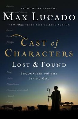 Cast of Characters: Lost and Found: Encounters with the Living God - eBook  -     By: Max Lucado