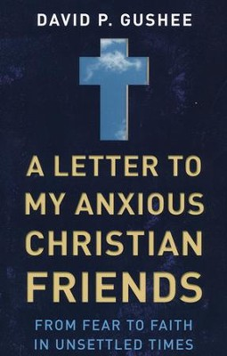 A Letter to My Anxious Christian Friends: From Fear to Faith in Unsettled Times  -     By: David P. Gushee