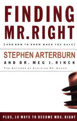 Finding Mr. Right, and How to Know When You Have   -     By: Stephen Arterburn, Dr. Meg J. Rinck