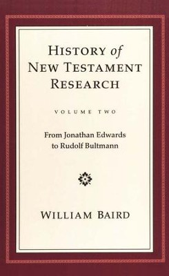 The History of New Testament Research - Vol. 2 - From Jonathan Edwards to Rudolf Bultmann  -     By: William Baird