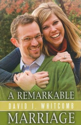 A Remarkable Marriage   -     By: David J. Whitcomb
