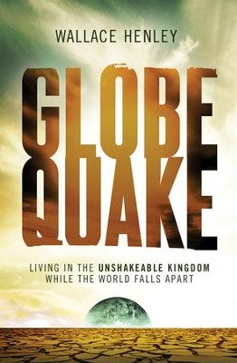 Globequake: Living in the Unshakeable Kingdom While the World Falls Apart - eBook  -     By: Wallace Henley