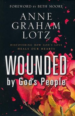 Wounded by God's People: Discovering How God's Love  Heals Our Hearts  -     By: Anne Graham Lotz