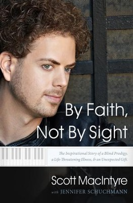 By Faith, Not By Sight: The Inspirational Story of a Blind Prodigy, a Life-Threatening Illness, and an Unexpected Gift - eBook  -     By: Scott MacIntyre