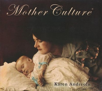 Mother Culture, Audio CD   -     By: Karen Andreola