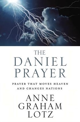 The daniel prayer prayer that moves heaven and changes nations the daniel prayer prayer that moves heaven and changes nations by anne graham fandeluxe Image collections