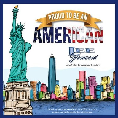 Proud to Be an American   -     By: Lee Greenwood