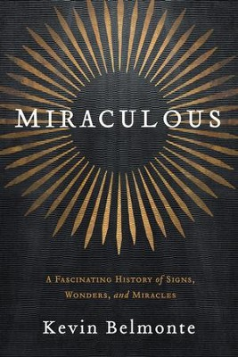 Miraculous: A Fascinating History of God's Signs and Wonders - eBook  -     By: Kevin Belmonte