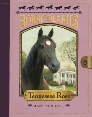 Horse Diaries #9: Tennessee Rose - eBook  -     By: Jane Kendall     Illustrated By: Astrid Sheckels