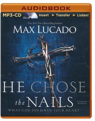 He Chose the Nails, Unabridged MP3-CD   -     By: Max Lucado