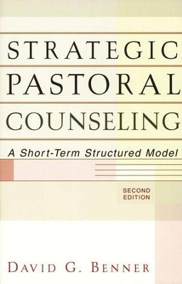 Strategic Pastoral Counseling, 2d ed.: A Short-Term Structured Model  -     By: David G. Benner