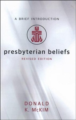 Presbyterian Beliefs, Revised Edition: A Brief Introduction  -     By: Donald K. McKim