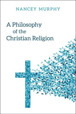 A Philosophy of the Christian Religion    -     By: Nancey Murphy