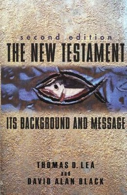 The New Testament: Its Background and Message, 2nd Edition  -     By: Thomas Lea, David Alan Black