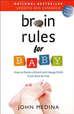 Brain Rules for Baby: How to Raise a Smart and Happy Child for Zero to Five  -     By: John Medina