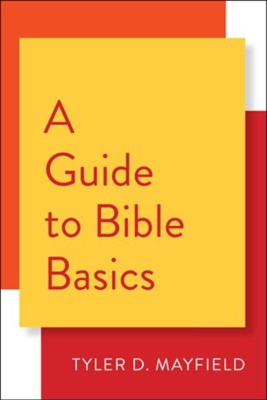 A Guide to Bible Basics  -     By: Tyler D. Mayfield