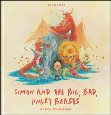 Simon and the Big, Bad, Angry Beasts: A Book about Anger  -     By: Ian De Haes