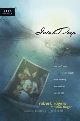 Into the Deep: One Man's Story of How Tragedy Took His Family but Could Not Take His Faith - eBook  -     By: Robert Rogers, Stan Finger