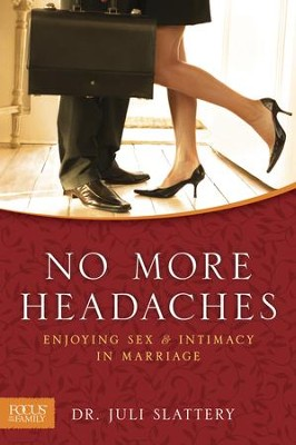 No More Headaches: Enjoying Sex & Intimacy in Marriage - eBook  -     By: Dr. Julianna Slattery