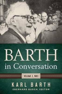 Barth in Conversation, Volume 2: 1963   -     Edited By: Eberhardt Busch, Karlfried Froehlich, Darrell L. Guder, David C. Choa     By: Karl Barth