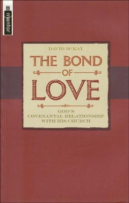 The Bond of Love: God's Convenantal Relationship with His Church  -     By: David McKay