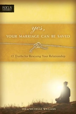 Yes, Your Marriage Can Be Saved: 12 Truths for Rescuing Your Relationship - eBook  -     By: Joe Williams, Michelle Williams