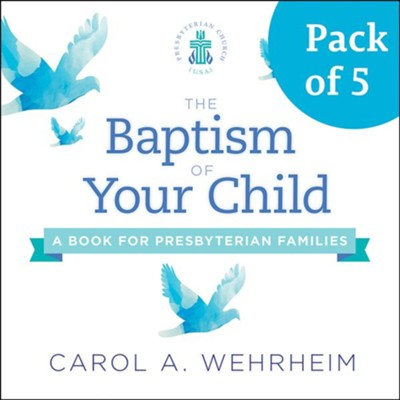 The Baptism of Your Child, Pack of 5: A Book for Presbyterian Families  -     By: Carol Wehrheim