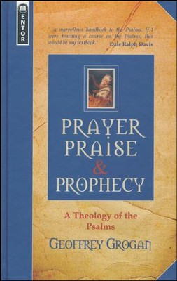 Prayer, Praise and Prophecy: The Theology of the Psalms   -     By: Geoffrey Grogan