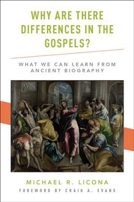 Why Are There Differences in the Gospels?: What We Can Learn from Ancient Biography  -     By: Michael R. Licona