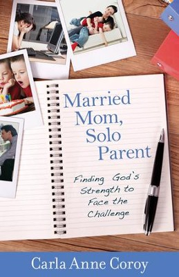 Married Mom, Solo Parent: Finding God's Strength to Face the Challenge - eBook  -     By: Carla Anne Coroy