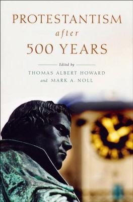 Protestantism After 500 Years  -     By: Thomas Albert Howard