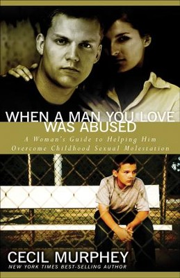 When a Man You Love Was Abused: A Woman's Guide to Helping Him Overcome Childhood Sexual Molestation - eBook  -     By: Cecil Murphey