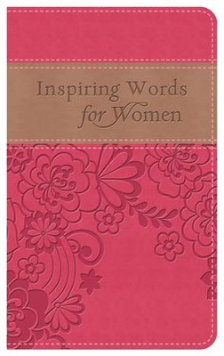Inspiring Words For Women: Thoughts of Hope and Encouragement When You Need Them - Gift Edition  -     By: Darlene Sala