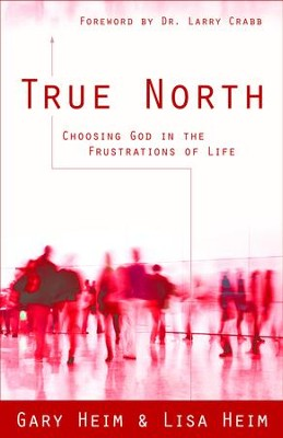 True North: Choosing God in the Frustrations of Life - eBook  -     By: Gary Heim, Lisa Heim