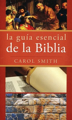 La Guia Esencial de la Biblia  (The Essential Guide to the Bible)  -     By: Carol Smith