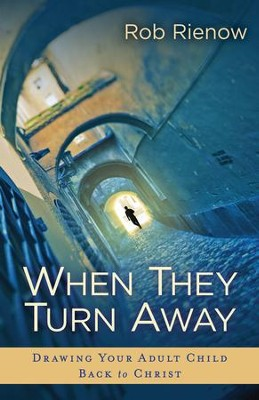 When They Turn Away: Drawing Your Adult Child Back to Christ - eBook  -     By: Rob Rienow